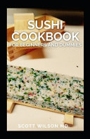 Sushi Cookbook for Beginners and Dummies