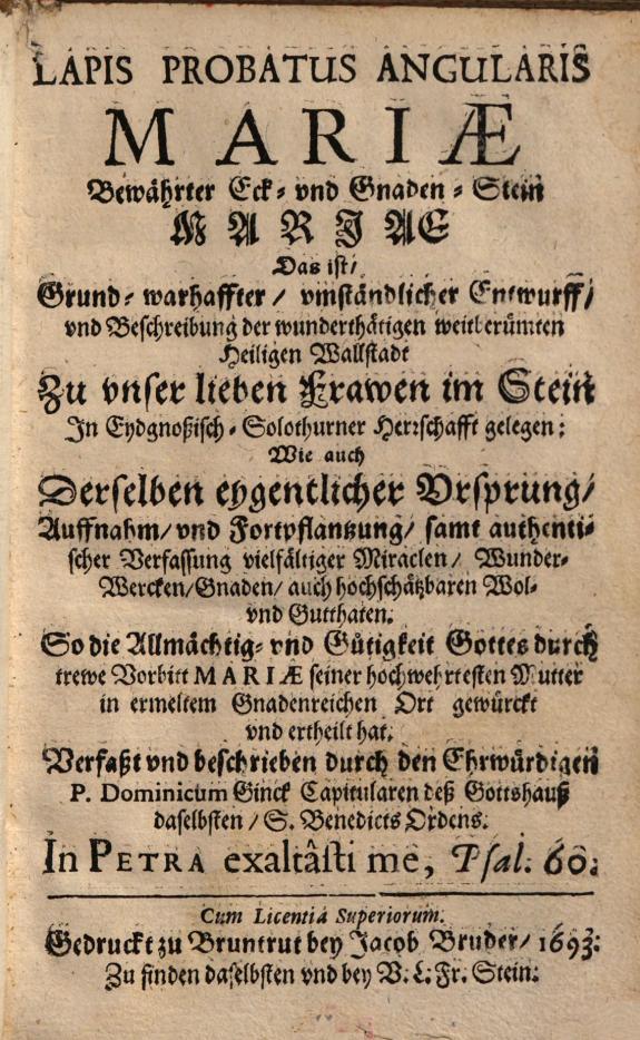 Lapis probatus angularis Mari       Das ist     Entwurff  vnd Beschreibung der     Wallstadt zu vnser lieben Frawen im Stein     Verfasst     durch     Dominicum Ginck