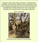 Forest Life and Forest Trees  Comprising Winter Camp life Among the Loggers and Wild wood Adventure with Descriptions of Lumbering Operations on the Various Rivers of Maine and New Brunswick