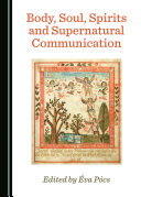 Body, Soul, Spirits and Supernatural Communication ebook
