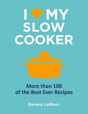 I Love My Slow Cooker by Beverly LeBlanc