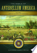"""""""The World of Antebellum America: A Daily Life Encyclopedia [2 volumes]"""" by Alexandra Kindell"""
