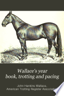 Wallace's Year-book of Trotting and Pacing in ...