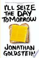I ll Seize the Day Tomorrow Book