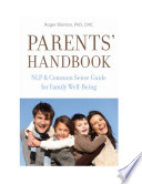 Parents  Handbook  NLP and Common Sense Guide for Family Well Being