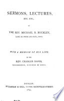 Sermons Lectures Etc Etc Of Michael B Buckley Compiled With A Memoir Of His Life By C Davis
