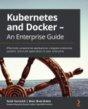Kubernetes and Docker   An Enterprise Guide