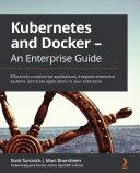 Kubernetes and Docker   An Enterprise Guide