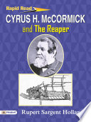 Cyrus H  McCormick and the Reaper
