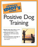 The Complete Idiot S Guide To Positive Dog Training PDF