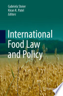 """International Food Law and Policy"" by Gabriela Steier, Kiran K. Patel"