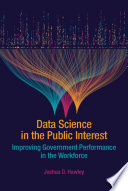 Data Science in the Public Interest: Improving Government Performance in the Workforce