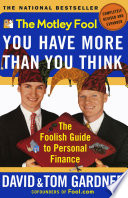"""The Motley Fool You Have More Than You Think: The Foolish Guide to Personal Finance"" by David Gardner, Tom Gardner"