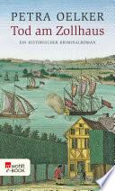 Tod am Zollhaus  : Ein historischer Kriminalroman