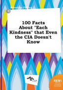 100 Facts about Each Kindness That Even the Cia Doesn t Know