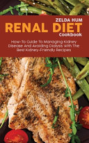 Renal Diet Cookbook  How To Guide To Managing Kidney Disease And Avoiding Dialysis With The Best Kidney Friendly Recipes