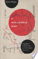 A Malleable Map  : Geographies of Restoration in Central Japan, 1600-1912