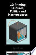 3D Printing Cultures, Politics and Hackerspaces