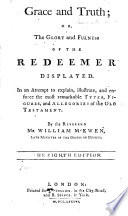 Grace and truth  or  The glory and fulness of the redeemer displayed     The third edition