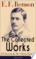 The Collected Works of E  F  Benson  23 Novels   30  Short Stories  Illustrated   Dodo Trilogy  Queen Lucia  Miss Mapp  David Blaize  The Room in The Tower  Paying Guests  The Relentless City  The Angel of Pain  The Rubicon and more