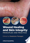 """Wound Healing and Skin Integrity: Principles and Practice"" by Madeleine Flanagan"