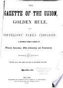 Gazette of the Union  Golden Rule and Odd fellows  Family Companion