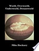 World Underworld Overworld Dreamworld