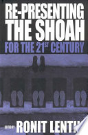 Re presenting the Shoah for the 21st Century