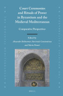 Court Ceremonies and Rituals of Power in Byzantium and the Medieval Mediterranean