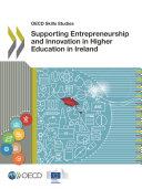 OECD Skills Studies Supporting Entrepreneurship and Innovation in Higher Education in Ireland