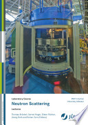 Neutron Scattering Lectures of the JCNS Laborator Course held at Forschungszentrum Jülich and the research reactor FRM II of TU Munich In cooperation with RWTH Aachen and University of Münster