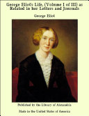 Pdf George Eliot's Life, (Volume I of III) as Related in her Letters and Journals