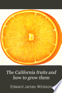 The California Fruits and how to Grow Them