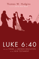 Luke 6 40 and the Theme of Likeness Education in the New Testament