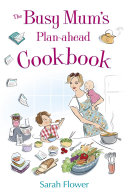 The Busy Mum s Plan ahead Cookbook