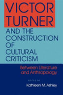 Victor Turner and the Construction of Cultural Criticism