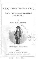 Benjamin Franklin, printer's boy, statesman, philosopher, and patriot