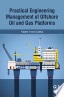 Practical Engineering Management of Offshore Oil and Gas Platforms Book