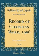 Record Of Christian Work 1906 Vol 25 Classic Reprint
