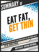 """Summary Of """"Eat Fat, Get Thin: Why The Fat We Eat Is The Key To Sustained Weight Loss And Vibrant Health - By Mark Hyman"""""""