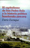 El capitalismo de San Pedro Sula y la historia política hondureña (1870-1972)