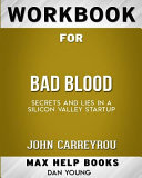 Workbook for Bad Blood: Secrets and Lies in a Silicon Valley Startup (Max-Help Books)