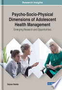 Psycho Socio Physical Dimensions of Adolescent Health Management  Emerging Research and Opportunities