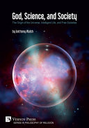 Pdf God, Science, and Society: The Origin of the Universe, Intelligent Life, and Free Societies