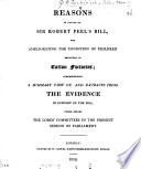 Reasons In Favour Of Sir Robert Peel S Bill For Ameliorating The Condition Of Children Employed In Cotton Factories Comprehending A Summary View Of The Evidence In Support Of The Bill Taken Before The Lords Committees In The Present Session Of Parliament Book PDF