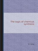 The logic of chemical synthesis Pdf/ePub eBook