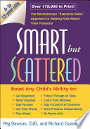 "Smart But Scattered  : The Revolutionary ""executive Skills"" Approach to Helping Kids Reach Their Potential"