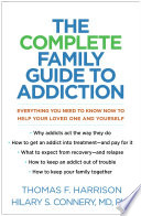 link to The complete family guide to addiction : everything you need to know now to help your loved one and yourself in the TCC library catalog