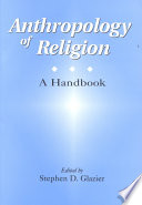 Anthropology of Religion  : A Handbook