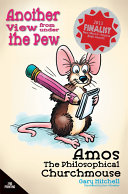 Amos the Philosophical Churchmouse  Another View from Under the Pew